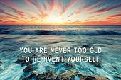Inspirational Quote - You Are Never Too Old To Reinvent Yourself. Retro Styled Blurry Background. poster