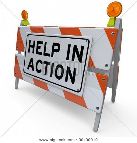 A construction barricade with the words Help in Action to alert you to a project in which others are helping to improve conditions and make an impact in solving a problem