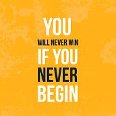 You Will Never Win If You Never Begin. Motivational Wall Art On Dark Background. Inspirational Poste poster