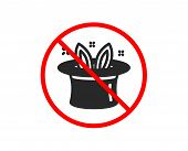 No Or Stop. Hat-trick Icon. Magic Tricks With Hat And Rabbit Sign. Illusionist Show Symbol. Prohibit poster