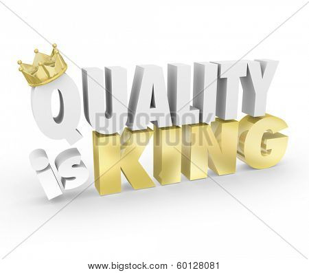 Quality is King Best Top Priority Competitive Advantage