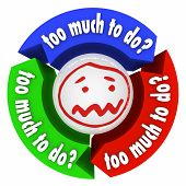 image of stress-ball  - Too Much to Do words on three arrows in a diagram or workflow plus stressed face on ball in the middle - JPG