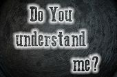 picture of understanding  - Do You Understand Me Concept text idea - JPG