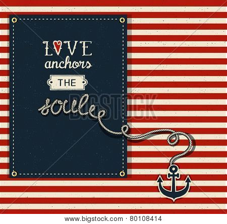 Love Anchors the Soul - Inspirational quote about love for Valentine's Day, with nautical theme, red and white stripes, dark blue tag and an anchor on the rope, typography illustration