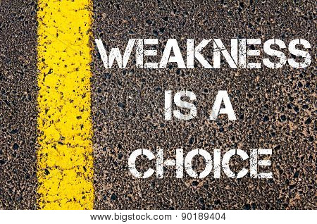 Weakness Is A Choice Motivational Quote.