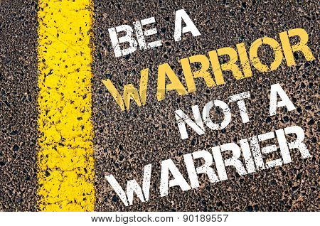 Be A Warrior Not A Warrier  Motivational Quote.
