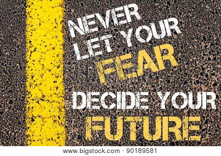 Never Let Your Fear Decide Your Future  Motivational Quote.