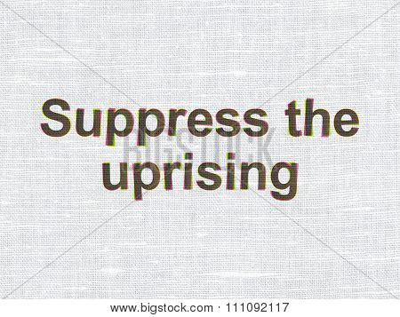 Politics concept: Suppress The Uprising on fabric texture background