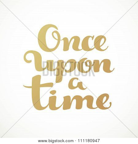 Once Upon A Time Calligraphic Inscription On A White Background
