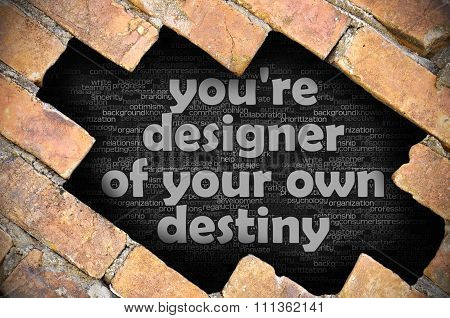 Hole In The Brick Wall With Word You're Designer Of Your Own Destiny