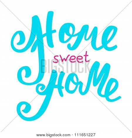 Home Sweet Home. Hand Lettering Typography Poster. Calligraphic Inscription, Conceptual Handwritten