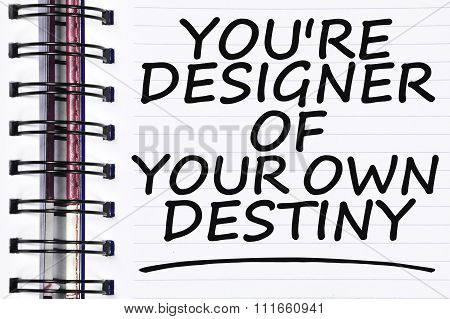 You're Designer Of Your Own Destiny Words On Spring White Note Book