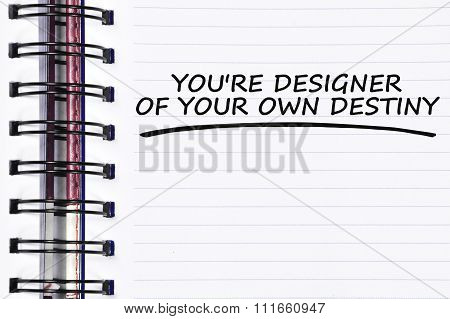 You're Designer Of Your Own Destiny Words On Spring Note Book