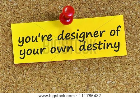 You're Designer Of Your Own Destiny Word On Yellow Notepaper With Cork Background