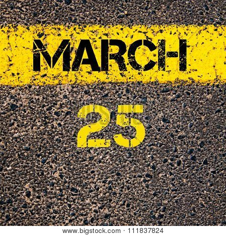 25 March Calendar Day Over Road Marking Yellow Paint Line