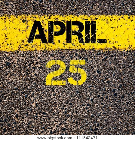 25 April Calendar Day Over Road Marking Yellow Paint Line