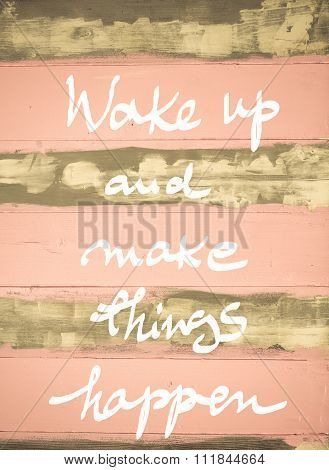 Concept Image Of Wake Up And Make Things Happen Motivational Quote Hand Written On Vintage Painted W