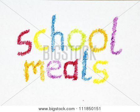 School Meals Sign, Isolated. In Words Coloured In Wax Crayon, For Education.