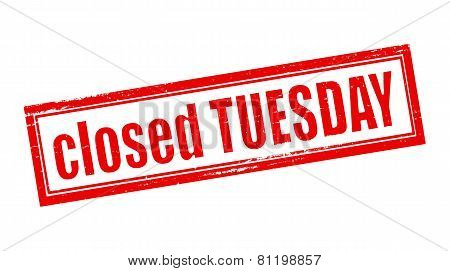 Closed Tuesday