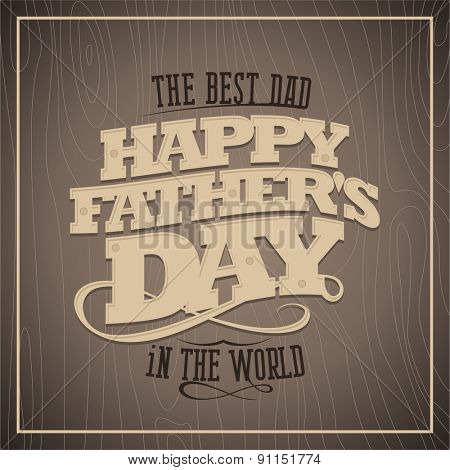 Happy fathers day vintage card with wooden background, rasterized version.