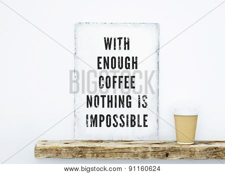 Hipster Scandinavian Design. Motivational Quote Coffee With Paper Cup