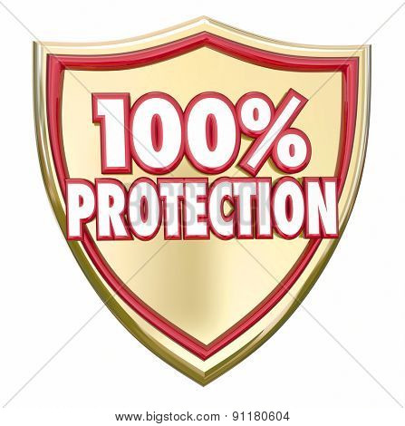 100 Percent Protection words in 3d letters on a gold shield to illustrate safety and security from danger through prevention, precaution and insurance