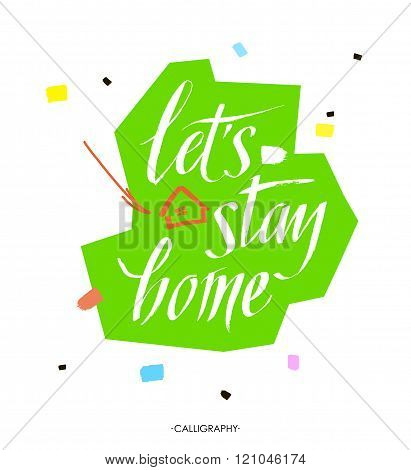 Let's stay home. Vector quote, handwritten with brush. Modern calligraphy for posters, social media