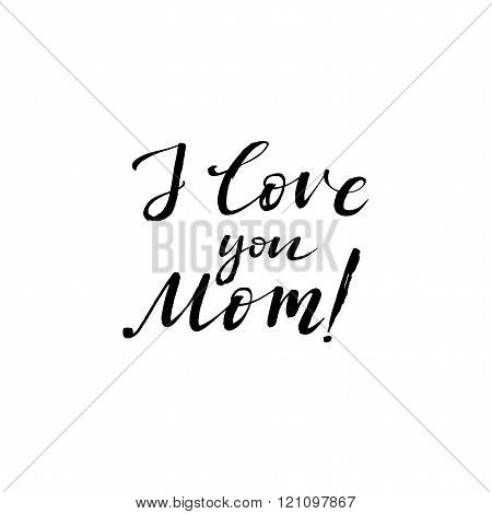 I love you Mom. Happy Mother's Day Greeting Card. Black Calligraphy Inscription.