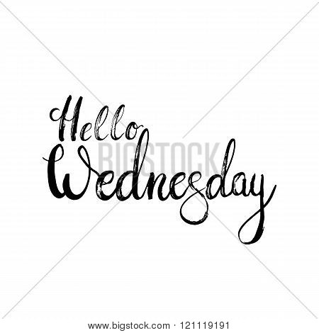 Hand drawn typography lettering phrase Hello Wednesday on the white background. Modern motivational