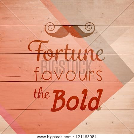 Fortune favours the bold words against colored wood