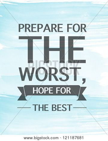 Motivational Quote on Blue background - Prepare for the worst, hope for the best