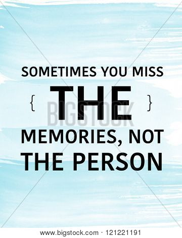 Motivational Quote on Blue background - Sometimes you miss the memories not the person