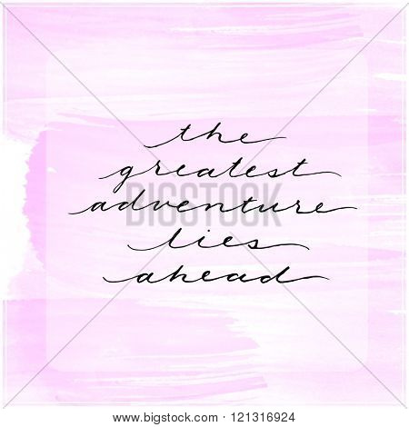 Motivational Quote on watercolor background - The greatest adventures lies ahead