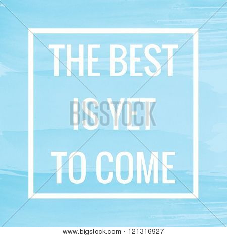 Motivational Quote on watercolor background - The best is yet to come