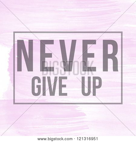 Motivational Quote on watercolor background - Never give up