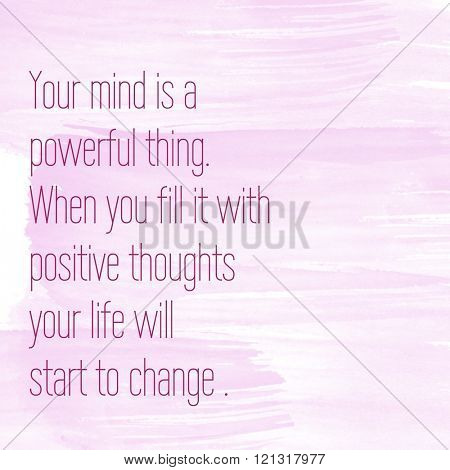 Motivational Quote on watercolor background - Your mind is a powerful thing when you fit it with positive thoughts your life will start to change