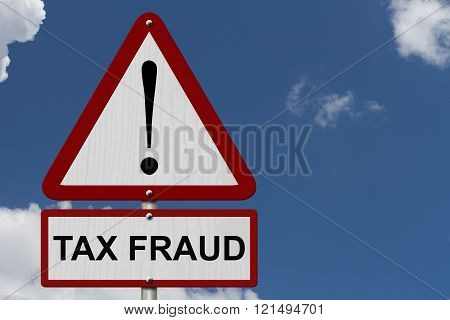 White and Red Tax Fraud Caution Highway Road Sign, Red, Warning Highway Sign with words Tax Fraud with sky background