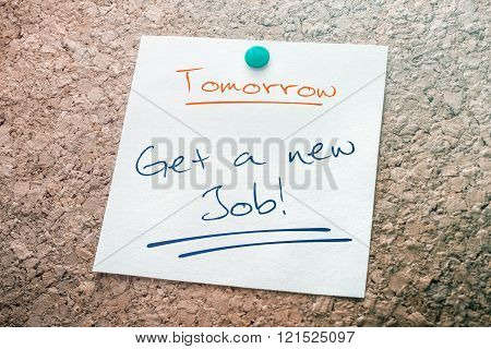 Get A New Job Reminder For Tomorrow On Paper Pinned On Cork Board
