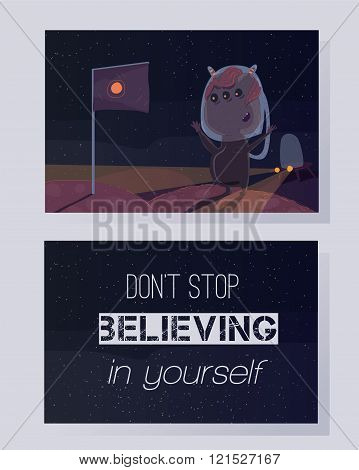Don't stop believing in yourself. Motivating quote on a colorful card. Space theme, stars background, fun, humor raster illustration.