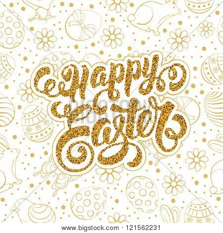 Happy Easter Calligraphic Lettering on Doodle Golden Glitter and White Background with different Easter Symbols : Painted Eggs, Chick, Bunny, Flowers. Easter Greeting Card Design. Vector illustration.