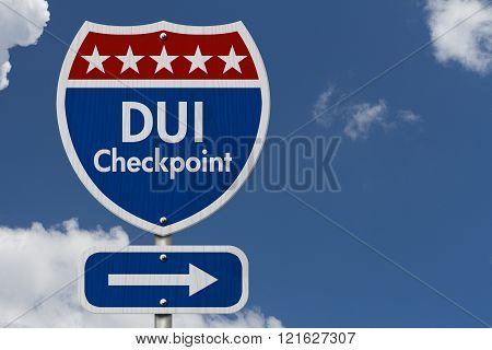 American DUI Checkpoint Highway Road Sign Red White and Blue American Highway Sign with words DUI Checkpoint with sky background