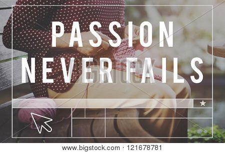 Passion Never Fails Emotion Optimism Concept