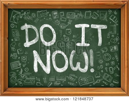 Do It Now Concept. Green Chalkboard with Doodle Icons.