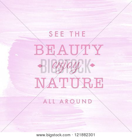 Motivational Quote on watercolor background - See the Beauty enjoy nature all around