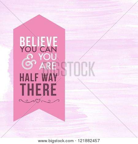 Motivational Quote on watercolor background - Believe you can & you are halfway there