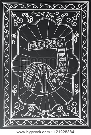 Music in your heart. Hand drawn lettering design with music note and frame on black chalk board. Typography concept for t-shirt design or web site.