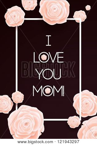 I Love You Mom. Happy Mothers Day Beautiful Blooming Rose Flowers on Dark Background. Greeting Card