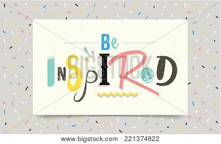 poster of Be inspired. Positive inspirational quote. Vector lettering design of positive inspirational quote for posters, t-shirts, cards. Inspirational quote calligraphic design. 80's and 90's Memphis style.