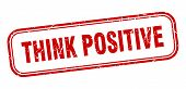 Think Positive Stamp. Think Positive Square Grunge Sign. Think Positive poster