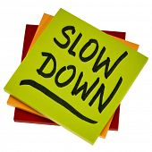 slow down reminder or advice - handwriting on anisolated sticky note, reducing stress concept poster